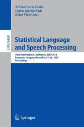 Statistical Language and Speech Processing - Adrian-Horia Dediu, Carlos Martín-Vide, Klára Vicsi (ISBN: 9783319257884)