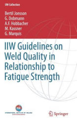 IIW Guidelines on Weld Quality in Relationship to Fatigue Strength - B. Jonsson, G. Dobmann, A. Hobbacher, M. Kassner, G. Marquis (ISBN: 9783319191973)