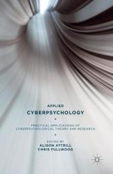 Applied Cyberpsychology - Practical Applications of Cyberpsychological Theory and Research (ISBN: 9781137517029)