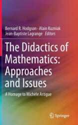 The Didactics of Mathematics: Approaches and Issues - Bernard R. Hodgson, Alain Kuzniak, Jean-Baptiste Lagrange (ISBN: 9783319260464)