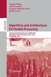 Algorithms and Architectures for Parallel Processing - 15th International Conference, ICA3PP 2015, Zhangjiajie, China, November 18-20, 2015, Proceedi (ISBN: 9783319271187)