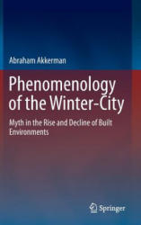 Phenomenology of the Winter-City - Myth in the Rise and Decline of Built Environments (ISBN: 9783319266992)