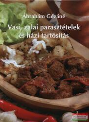 ÁBRAHÁM GÉZÁNÉ - VASI, ZALAI PARASZTÉTELEK ÉS HÁZI TARTÓSÍTÁS - FŰZÖTT - (2007)
