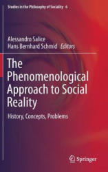 Phenomenological Approach to Social Reality - History, Concepts, Problems (ISBN: 9783319276915)
