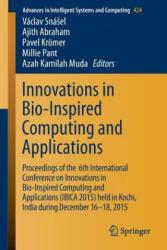 Innovations in Bio-Inspired Computing and Applications - Václav Snásel, Ajith Abraham, Pavel Krömer, Millie Pant, Azah Kamilah Muda (ISBN: 9783319280301)