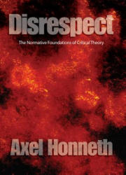 Disrespect - The Normative Foundations of Critical Theory (ISBN: 9780745629056)