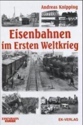 Eisenbahnen im ersten Weltkrieg - Andreas Knipping (2004)