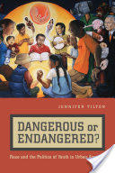 Dangerous or Endangered? - Race and the Politics of Youth in Urban America (ISBN: 9780814783122)