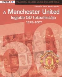 Kormanik Zsolt; Moncz Attila: A Manchester United 50 legjobb futballistája 1878-2007 - 1878-2007 (2007)