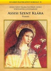 Assisi Szent Klára - Fioretti (2008)