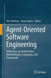 Agent-Oriented Software Engineering - Reflections on Architectures, Methodologies, Languages, and Frameworks (ISBN: 9783642544316)