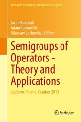 Semigroups of Operators - Theory and Applications - Bedlewo, Poland, October 2013 (ISBN: 9783319121444)