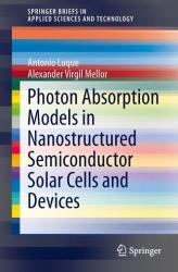 Photon Absorption Models in Nanostructured Semiconductor Solar Cells and Devices (ISBN: 9783319145372)