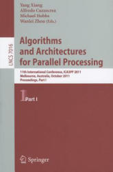 Algorithms and Architectures for Parallel Processing - 11th International Conference, ICA3PP 2011, Melbourne, Australia, October 24-26, 2011, Proceed (ISBN: 9783642246494)