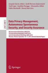 Data Privacy Management, Autonomous Spontaneous Security, and Security Assurance - 9th International Workshop, DPM 2014, 7th International Workshop, (ISBN: 9783319170152)
