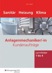 Anlagenmechaniker Sanitr-, Heizungs- und Klimatechnik / Kundenauftrge. Lernfelder 1 - 4. Arbeitsheft (2011)
