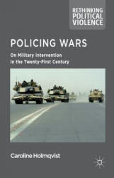 Policing Wars - On Military Intervention in the Twenty-First Century (ISBN: 9781349999903)