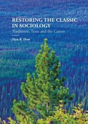 Restoring the Classic in Sociology - Alan R. How (ISBN: 9780230013261)