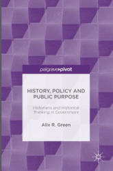 History, Policy and Public Purpose - Historians and Historical Thinking in Government (ISBN: 9781137520852)