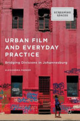 Urban Film and Everyday Practice - Bridging Divisions in Johannesburg (ISBN: 9781137554796)
