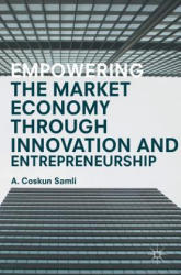 Empowering the Market Economy Through Innovation and Entrepreneurship (ISBN: 9781137564214)