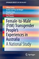 Female-to-Male (FtM) Transgender People's Experiences in Australia - Tiffany Jones, Andrea del Pozo de Bolger, Tinashe Dune, Amy Lykins, Gail Hawkes (ISBN: 9783319138282)