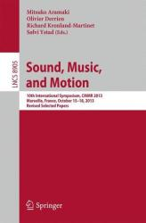 Sound, Music and Motion - 10th International Symposium, CMMR 2013, Marseille, France, October 15-18, 2013 Revised Selected Papers (ISBN: 9783319129754)