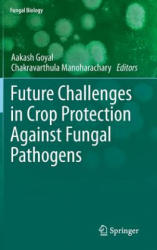 Future Challenges in Crop Protection Against Fungal Pathogens - Aakash Goyal, Chakravarthula Manoharachary (ISBN: 9781493911875)