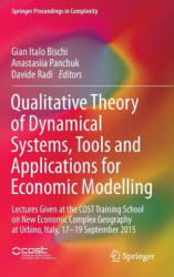 Qualitative Theory of Dynamical Systems, Tools and Applications for Economic Modelling - Lectures Given at the Cost Training School on New Economic C (ISBN: 9783319332741)