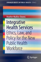 Integrative Health Services - Ethics, Law, and Policy for the New Public Health Workforce (ISBN: 9783319298559)