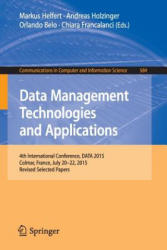 Data Management Technologies and Applications - 4th International Conference, DATA 2015, Colmar, France, July 20-22 2015, Revised Selected Papers (ISBN: 9783319301617)