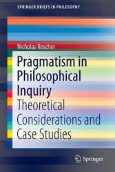 Pragmatism in Philosophical Inquiry - Theoretical Considerations and Case Studies (ISBN: 9783319309026)