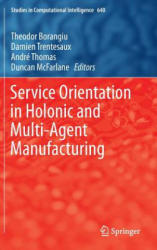 Service Orientation in Holonic and Multi-Agent Manufacturing (ISBN: 9783319303352)