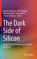 Dark Side of Silicon - Energy Efficient Computing in the Dark Silicon Era (ISBN: 9783319315942)