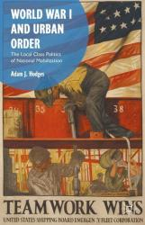 World War I and Urban Order - The Local Class Politics of National Mobilization (ISBN: 9781137515780)