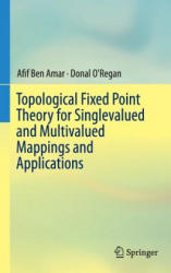 Topological Fixed Point Theory for Singlevalued and Multivalued Mappings and Applications (ISBN: 9783319319476)