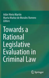 Towards a Rational Legislative Evaluation in Criminal Law - Adán Nieto Martín, Marta Mu? oz de Morales Romero (ISBN: 9783319328942)