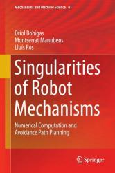 Singularities of Robot Mechanisms - Numerical Computation and Avoidance Path Planning (ISBN: 9783319329208)