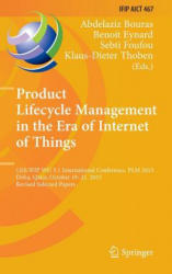 Product Lifecycle Management in the Era of Internet of Things - 12th IFIP WG 5.1 International Conference, PLM 2015, Doha, Qatar, October 19-21, 2015 (ISBN: 9783319331102)