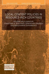 Local Content Policies in Resource-rich Countries - Yelena Kalyuzhnova, Christian A. Nygaard, Yerengaip Omarov, Abdizhapar Saparbayev (ISBN: 9781137447852)