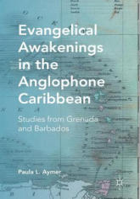 Evangelical Awakenings in the Anglophone Caribbean - Studies from Grenada and Barbados (ISBN: 9781137561145)
