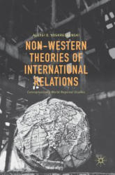 Non-Western Theories of International Relations - Conceptualizing World Regional Studies (ISBN: 9783319337371)