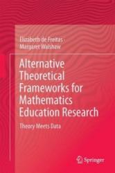 Alternative Theoretical Frameworks for Mathematics Education Research - Elizabeth de Freitas, Margaret Walshaw (ISBN: 9783319339597)
