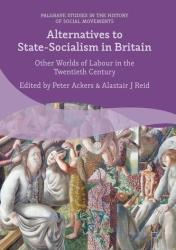 Alternatives to State-Socialism in Britain - Other Worlds of Labour in the Twentieth Century (ISBN: 9783319341613)