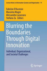 Blurring the Boundaries Through Digital Innovation - Individual, Organizational, and Societal Challenges (ISBN: 9783319389738)