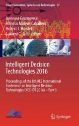 Intelligent Decision Technologies - Proceedings of the 8th KES International Conference on Intelligent Decision Technologies (ISBN: 9783319396262)