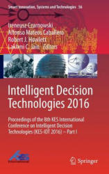 Intelligent Decision Technologies - Proceedings of the 8th KES International Conference on Intelligent Decision Technologies (ISBN: 9783319396293)