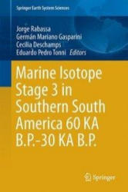 Marine Isotope Stage 3 in Southern South America 60 Ka B. P. -30 Ka B. P. (ISBN: 9783319399980)