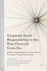 Corporate Social Responsibility in the Post-Financial Crisis Era - CSR Conceptualisations and International Practices in Times of Uncertainty (ISBN: 9783319400952)
