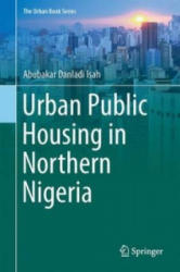 Urban Public Housing in Northern Nigeria - The Search for Indigeneity and Cultural Practices in Design (ISBN: 9783319401911)